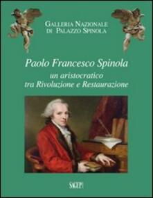 Paolo Francesco Spinola. Un aristocratico tra rivoluzione e restaurazione