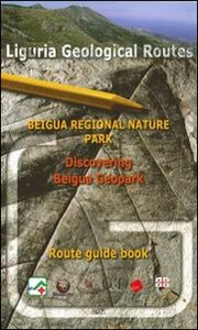 Liguria geological routes. Beigua regional nature park. Discovering beigua geopark. Route guide book