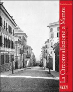 La Circonvallazione a Monte. Genova. Storia dell'espansione urbana dell'Ottocento