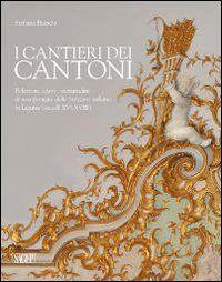 I cantieri dei Cantoni. Relazioni, opere, vicissitudini di una famiglia della Svizzera italiana in Liguria (secoli XVI-XVIII)