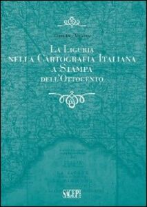 La Liguria nella cartografia italiana a stampa dell'Ottocento