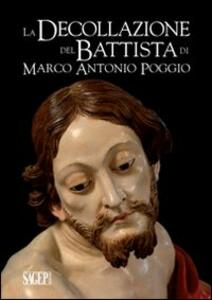 La decollazione del Battista di Marco Antonio Poggio. Storia e restauro