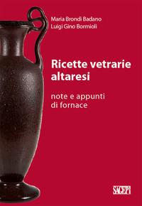 Ricette vetrarie altaresi. Note e appunti di fornace - Badano Brondi Maria Bormioli Luigi G. - wuz.it