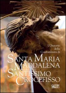 L' oratorio della Confraternita di Santa Maria Maddalena e del Santissimo Crocefisso