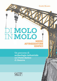 Di molo in molo. Mezzi attrezzature edifici. Un percorso di archeologia industriale nel porto di Genova.pdf