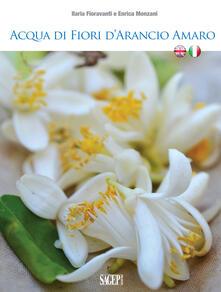 Acqua di fiori d'arancio amaro. Ediz. italiana e inglese - Ilaria Fioravanti,Enrica Monzani - copertina