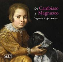 Da Cambiaso a Magnasco. Sguardi genovesi. Ediz. illustrata.pdf