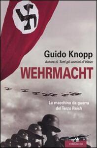 Wehrmacht. La macchina da guerra del Terzo Reich