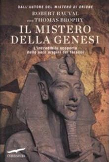 Il mistero della genesi. L'incredibile scoperta delle vere origini dei faraoni - Robert Bauval,Thomas Brophy - copertina