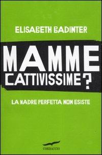 Mamme cattivissime? La madre perfetta non esiste - Badinter Elisabeth - wuz.it