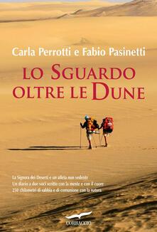 Lo sguardo oltre le dune - Carla Perrotti,Fabio Pasinetti - copertina