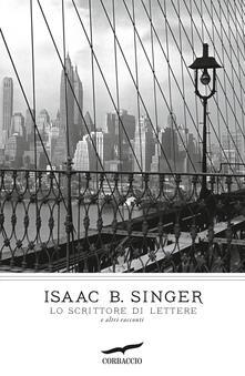 Lo scrittore di lettere e altri racconti - Isaac Bashevis Singer - copertina