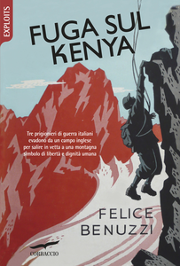 Libro Fuga sul Kenya. 17 giorni di libertà Felice Benuzzi