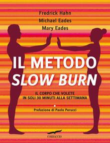 Il metodo Slow Burn. Il corpo che volete in soli 30 minuti alla settimana - Frederick Hahn,Mary Eades,Michael Eades - copertina