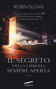 Libro Il segreto della libreria sempre aperta Robin Sloan