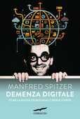 Libro Demenza digitale. Come la nuova tecnologia ci rende stupidi Manfred Spitzer