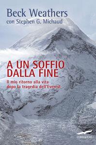 Libro A un soffio dalla fine. Il mio ritorno alla vita dopo la tragedia dell'Everest Beck Weathers , Stephen G. Michaud