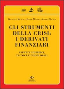 Gli strumenti della crisi: i derivati finanziari. Aspetti giuridici, tecnici e psicologici - Giuseppe Mussari,David Monti,Alessia Micoli - copertina