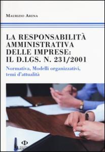La responsabilità amministrativa delle imprese: il D.Lgs n. 231/2001. Normativa, modelli organizzativi, temi d'attualità - Maurizio Arena - copertina