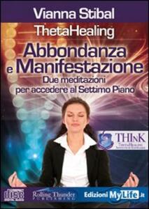 Abbondanza e manifestazione. ThetaHealing. Due meditazioni per accedere al settimo piano. Con CD Audio