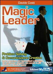 Magic leader. Problem solving & comunicazione creativa. Con 2 DVD