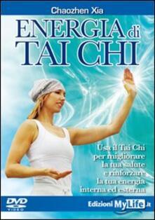 Scacciamoli.it Energia di tai chi. Usa il tai chi per migliorare la tua salute e rinforzare la tua energia interna ed esterna. DVD Image