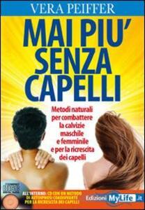 Mai più senza capelli. Metodi naturali per combattere la calvizie maschile e femminile e per la ricrescita dei capelli. Con CD Audio