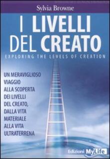 I livelli del creato. Un meraviglioso viaggio alla scoperta dei livelli del creato, dalla vita materiale alla vita ultraterrena.pdf