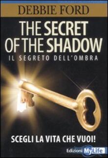 The secret of the shadow. Il segreto dellombra. Scegli la vita che vuoi!.pdf