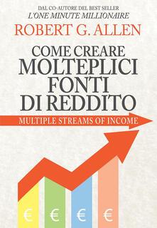 Come creare molteplici fonti di reddito - Robert G. Allen - copertina