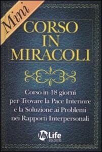 Libro Mini-corso in miracoli. Corso in 18 giorni per trovare la pace interiore e la soluzione ai problemi nei rapporti interpersonali