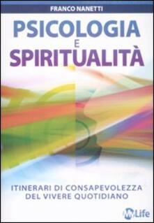 Psicologia e spiritualità. Itinerari di consapevolezza del vivere quotidiano - Franco Nanetti - copertina
