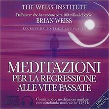 Equilibrifestival.it Meditazioni per la regressione alle vite passate. Audiolibro. CD Audio Image