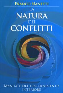 La natura dei conflitti. Manuale del discernimento interiore - Franco Nanetti - copertina