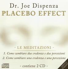 Festivalpatudocanario.es Placebo effect. Le meditazioni: Come cambiare due credenze e due percezioni-Come cambiare una credenza e una percezione. Audiolibro. 2 CD Audio Image