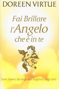 Fai brillare l'angelo che è in te. Come tenersi alla larga dalle negatività (degli altri)