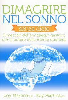 Dimagrire nel sonno. Senza diete. Il metodo del bendaggio gastrico con il potere della mente quantica.pdf