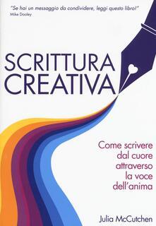 Scrittura creativa. Come scrivere dal cuore attraverso la voce dellanima.pdf