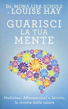Guarisci la tua mente. La ricetta della salute: medicina, affermazioni e intuito.pdf