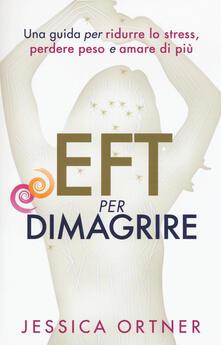 Osteriamondodoroverona.it EFT per dimagrire. Una guida per ridurre lo stress, perdere peso e amare di più Image