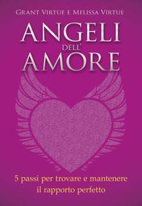Angeli dell'amore. 5 passi per trovare e mantenere il rapporto perfetto