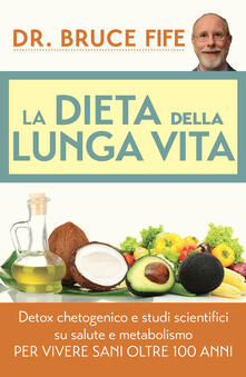 La dieta della lunga vita. Detox chetogenico e studi scientifici su salute e metabolismo per vivere sani oltre 100 anni.pdf