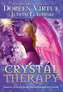 Chrystal therapy. Guarisci e potenzia la tua vita con l'energia dei cristalli