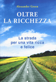 Oltre la ricchezza. La strada per una vita ricca e felice.pdf