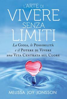 L arte di vivere senza limiti. La gioia, le possibilità e il potere di vivere una vita centrata sul cuore.pdf