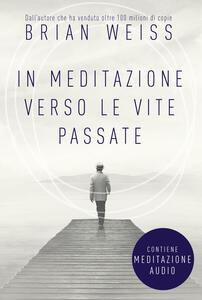 Libro In meditazione verso le vite passate. Un percorso verso la pace interiore. Nuova ediz. Con File audio per il download Brian L. Weiss