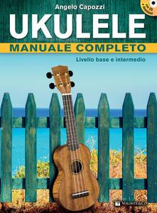 Ukulele manuale completo. Livello base e intermedio. Con CD Audio - Angelo Capozzi - copertina