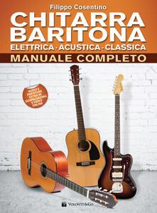 Chitarra baritona elettrica, acustica, classica. Manuale completo. Con Contenuto digitale per download e accesso on line - Filippo Cosentino - copertina