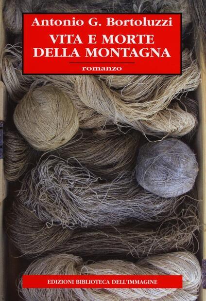 Vita e morte della montagna - Antonio G. Bortoluzzi - copertina
