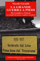 La grande guerra a piedi. Da Londra a Trieste sui luoghi del primo conflitto mondiale